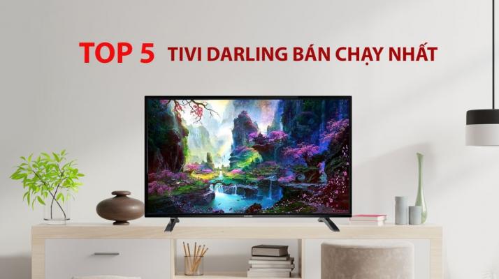 top 5 tivi darling bán chạy